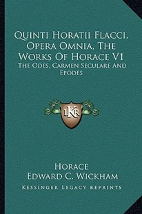 Quinti Horatii Flacci, Opera Omnia, the Works of Horace V1 by Horace, Edward C Wickham (9781163299289) - PaperBack - Modern & Contemporary Fiction Literature