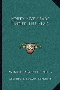 Forty-Five Years Under the Flag by Winfield Scott Schley (9781163299395) - PaperBack - Modern & Contemporary Fiction Literature