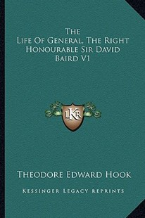 The Life of General, the Right Honourable Sir David Baird V1 by Theodore Edward Hook (9781163299975) - PaperBack - Modern & Contemporary Fiction Literature