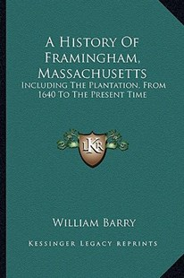 A History of Framingham, Massachusetts by William Barry (9781163300626) - PaperBack - Modern & Contemporary Fiction Literature