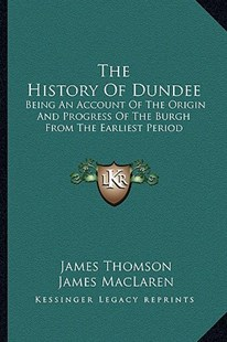 The History of Dundee by James Thomson gen, James MacLaren (9781163301142) - PaperBack - Modern & Contemporary Fiction Literature