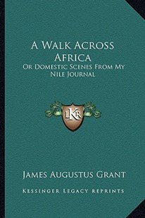 A Walk Across Africa by James Augustus Grant (9781163301357) - PaperBack - Modern & Contemporary Fiction Literature