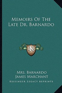 Memoirs of the Late Dr. Barnardo by Mrs Barnardo, James Marchant Sir, W Robertson Nicoll (9781163301456) - PaperBack - Modern & Contemporary Fiction Literature