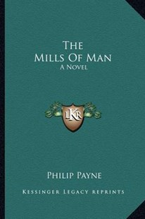 The Mills of Man by Philip Payne (9781163301722) - PaperBack - Modern & Contemporary Fiction Literature