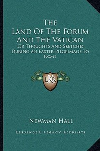 The Land of the Forum and the Vatican by Newman Hall (9781163301920) - PaperBack - Modern & Contemporary Fiction Literature