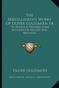 The Miscellaneous Works of Oliver Goldsmith V4 by Oliver Goldsmith (9781163301951) - PaperBack - Modern & Contemporary Fiction Literature