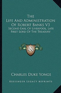 The Life and Administration of Robert Banks V3 by Charles Duke Yonge (9781163302057) - PaperBack - Modern & Contemporary Fiction Literature