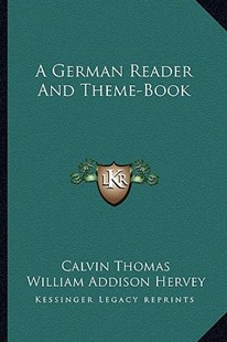 A German Reader and Theme-Book by Calvin Thomas, William Addison Hervey (9781163302521) - PaperBack - Modern & Contemporary Fiction Literature