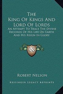 The King of Kings and Lord of Lords by Robert Nelson (9781163303474) - PaperBack - Modern & Contemporary Fiction Literature