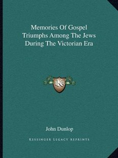 Memories of Gospel Triumphs Among the Jews During the Victorian Era by John Dunlop MD (9781163303900) - PaperBack - Modern & Contemporary Fiction Literature