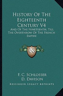 History of the Eighteenth Century V4 by F C Schlosser, D Davison (9781163304341) - PaperBack - Modern & Contemporary Fiction Literature