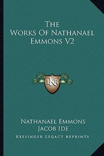 The Works of Nathanael Emmons V2 by Nathanael Emmons, Jacob Ide (9781163304389) - PaperBack - Modern & Contemporary Fiction Literature