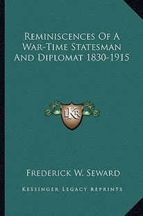 Reminiscences of a War-Time Statesman and Diplomat 1830-1915 by Frederick W Seward (9781163304464) - PaperBack - Modern & Contemporary Fiction Literature
