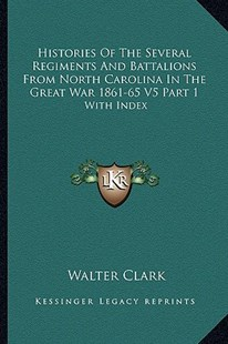 Histories of the Several Regiments and Battalions from North Carolina in the Great War 1861-65 V5 Part 1 by Walter Clark J.D. (9781163305294) - PaperBack - Modern & Contemporary Fiction Literature