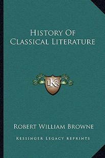 History of Classical Literature by Robert William Browne (9781163305522) - PaperBack - Modern & Contemporary Fiction Literature