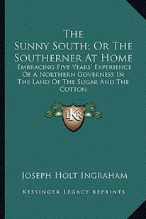 The Sunny South; Or the Southerner at Home by Joseph Holt Ingraham (9781163305591) - PaperBack - Modern & Contemporary Fiction Literature