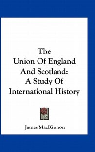 The Union of England and Scotland by James MacKinnon (9781163306215) - PaperBack - Modern & Contemporary Fiction Literature