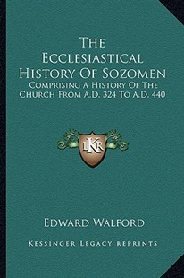 The Ecclesiastical History of Sozomen by Edward Walford (9781163306970) - PaperBack - Modern & Contemporary Fiction Literature