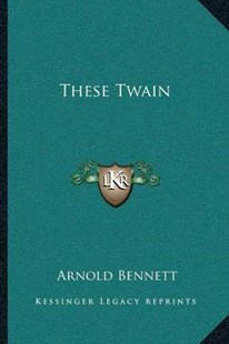These Twain by Arnold Bennett (9781163307038) - PaperBack - History