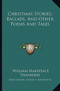 Christmas Stories, Ballads, and Other Poems and Tales by William Makepeace Thankeray (9781163307212) - PaperBack - Modern & Contemporary Fiction Literature