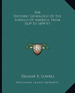 The Historic Genealogy of the Lowells of America, from 1639 to 1899 V1 by Delmar R Lowell (9781163307304) - PaperBack - Modern & Contemporary Fiction Literature