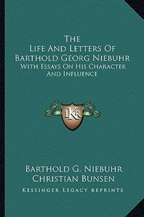 The Life and Letters of Barthold Georg Niebuhr by Barthold G Niebuhr, Christian Bunsen, Johann Loebell (9781163307588) - PaperBack - Modern & Contemporary Fiction Literature