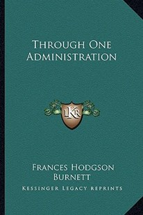 Through One Administration by Frances Hodgson Burnett (9781163307755) - PaperBack - Modern & Contemporary Fiction Literature