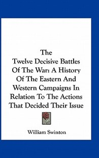 The Twelve Decisive Battles of the War by William Swinton (9781163307847) - PaperBack - Modern & Contemporary Fiction Literature