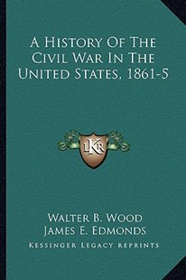 A History of the Civil War in the United States, 1861-5 by Walter B Wood, James E Edmonds, Spenser Wilkinson (9781163308769) - PaperBack - Modern & Contemporary Fiction Literature