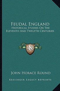 Feudal England by John Horace Round (9781163308967) - PaperBack - Modern & Contemporary Fiction Literature