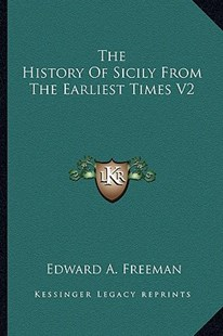 The History of Sicily from the Earliest Times V2 by Edward A Freeman (9781163309292) - PaperBack - Modern & Contemporary Fiction Literature