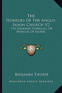 The Homilies of the Anglo-Saxon Church V2 by Benjamin Thorpe (9781163309599) - PaperBack - Modern & Contemporary Fiction Literature