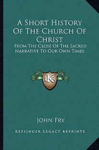 A Short History of the Church of Christ by John Fry (9781163309780) - PaperBack - Modern & Contemporary Fiction Literature