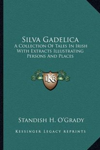 Silva Gadelica by Standish H O'Grady (9781163309933) - PaperBack - Modern & Contemporary Fiction Literature