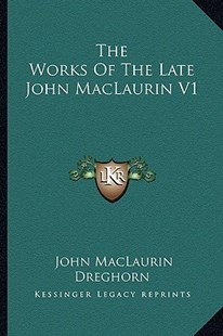 The Works of the Late John Maclaurin V1 by John Maclaurin Dreghorn (9781163309957) - PaperBack - Modern & Contemporary Fiction Literature