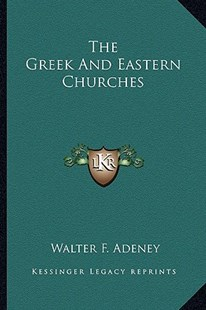 The Greek and Eastern Churches by Walter Frederic Adeney (9781163310250) - PaperBack - Modern & Contemporary Fiction Literature