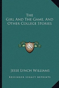 The Girl and the Game, and Other College Stories by Jesse Lynch Williams (9781163311080) - PaperBack - Modern & Contemporary Fiction Literature