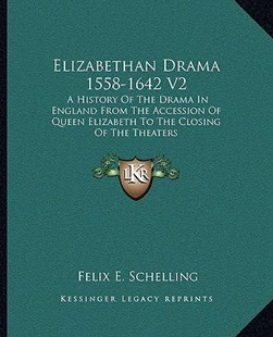 Elizabethan Drama 1558-1642 V2 by Felix E Schelling (9781163311356) - PaperBack - Modern & Contemporary Fiction Literature