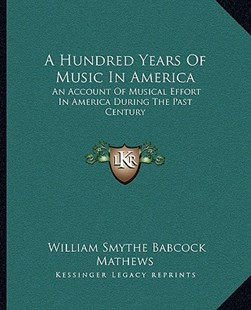 A Hundred Years of Music in America by William Smythe Babcock Mathews (9781163311578) - PaperBack - Modern & Contemporary Fiction Literature