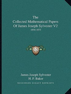 The Collected Mathematical Papers of James Joseph Sylvester V2 by James Joseph Sylvester, H F Baker (9781163312056) - PaperBack - Modern & Contemporary Fiction Literature