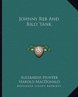 Johnny Reb and Billy Yank by Alexander Hunter, Harold MacDonald, R O Tolman (9781163312131) - PaperBack - Modern & Contemporary Fiction Literature