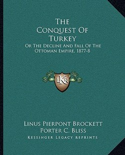 The Conquest of Turkey by Linus Pierpont Brockett, Porter C Bliss (9781163312506) - PaperBack - Modern & Contemporary Fiction Literature