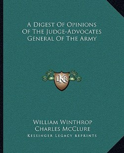 A Digest of Opinions of the Judge-Advocates General of the Army by William Winthrop, Charles McClure (9781163312650) - PaperBack - Modern & Contemporary Fiction Literature