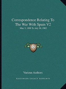 Correspondence Relating to the War with Spain V2 by Various (9781163312803) - PaperBack - Modern & Contemporary Fiction Literature
