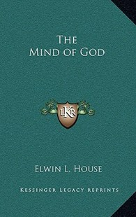 The Mind of God by Elwin L House (9781163314234) - HardCover - Modern & Contemporary Fiction Literature
