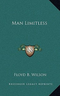 Man Limitless by Floyd B Wilson (9781163314272) - HardCover - Modern & Contemporary Fiction Literature