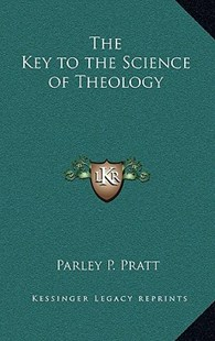 The Key to the Science of Theology by Parley P Pratt (9781163314807) - HardCover - Modern & Contemporary Fiction Literature
