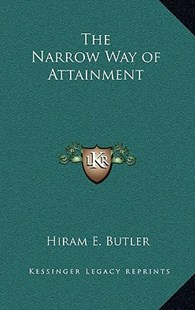 The Narrow Way of Attainment by Hiram E Butler (9781163314821) - HardCover - Modern & Contemporary Fiction Literature