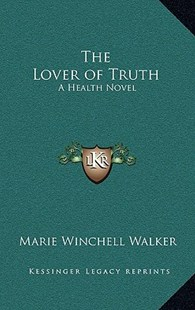 The Lover of Truth by Marie Winchell Walker (9781163314920) - HardCover - Modern & Contemporary Fiction Literature