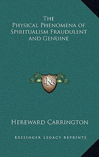 The Physical Phenomena of Spiritualism Fraudulent and Genuine by Hereward Carrington (9781163315149) - HardCover - Modern & Contemporary Fiction Literature